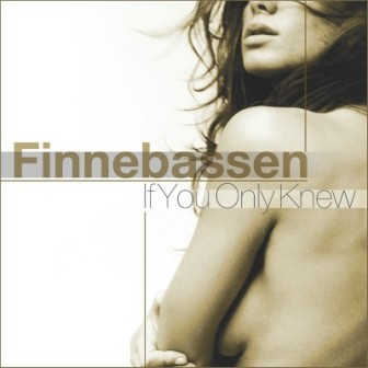 Finnebassen - If You Only Knew