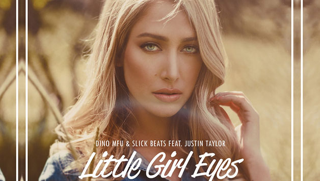 Dino MFU & Slick Beats ft Justin Taylor - Little Girl Eyes