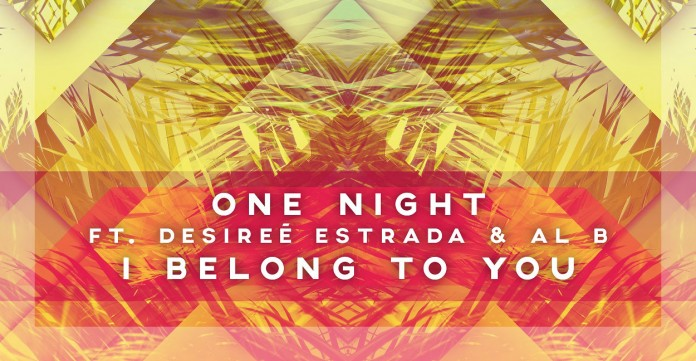 "One Night feat. Desiree Estrada & Al B ""I Belong To You"""