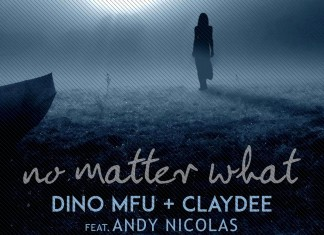 "Dino MFU + Claydee feat. Andy Nicolas ""No Matter What"" 