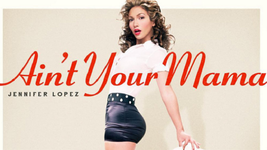 "Jennifer Lopez: Το νέο single ""Ain't Your Mama"" έφτασε!"